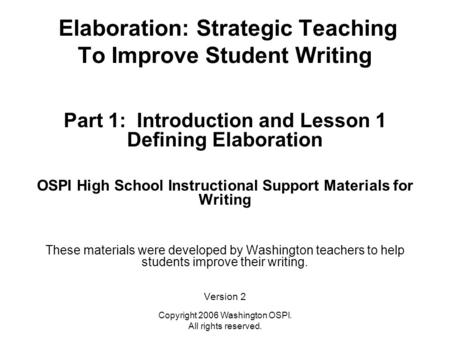 Copyright 2006 Washington OSPI. All rights reserved. Elaboration: Strategic Teaching To Improve Student Writing Part 1: Introduction and Lesson 1 Defining.