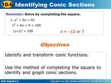 Holt Algebra 2 10-6 Identifying Conic Sections Identify and transform conic functions. Use the method of completing the square to identify and graph conic.