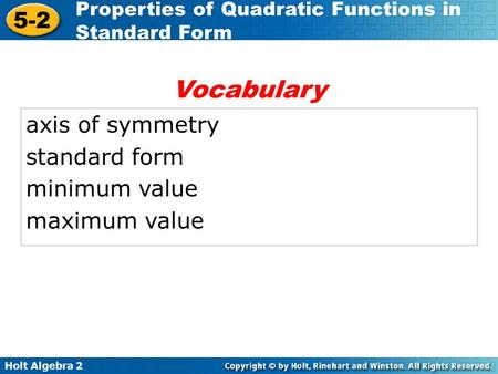 Holt Algebra 2 5-2 Properties of Quadratic Functions in Standard Form axis of symmetry standard form minimum value maximum value Vocabulary.