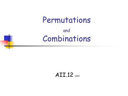 Permutations and Combinations AII.12 2009. Objectives: apply fundamental counting principle compute permutations compute combinations distinguish permutations.