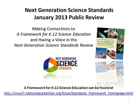 Next Generation Science Standards January 2013 Public Review A Framework for K-12 Science Education can be found at