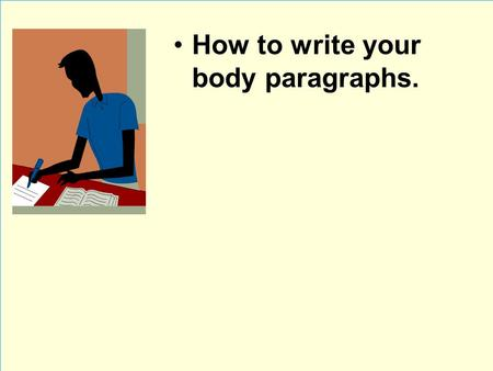 Is Presenter Name and Title How to write your body paragraphs.
