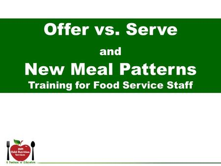 Offer vs. Serve and New Meal Patterns Training for Food Service Staff.