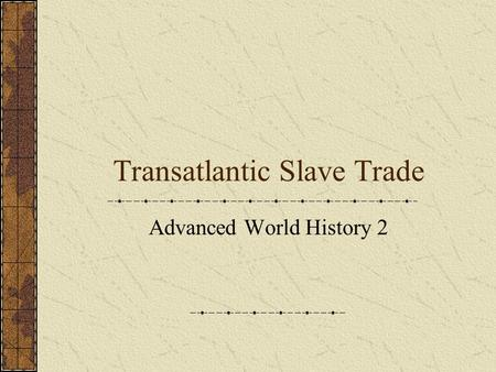 Transatlantic Slave Trade Advanced World History 2.