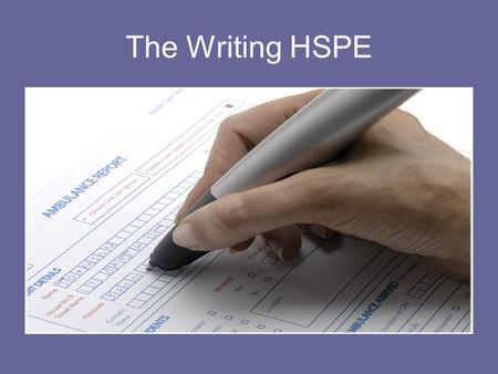 The Writing HSPE. Two Types Expository: explaining or demonstrating your understanding of a topic. Persuasive: persuading the reader of a position or.