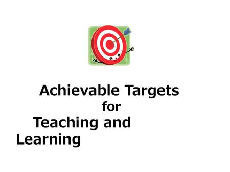 Achievable Targets for Teaching and Learning.