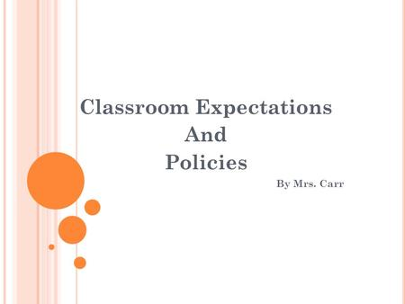Classroom Expectations And Policies By Mrs. Carr.
