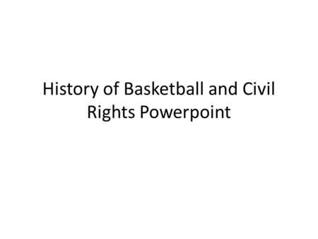 History of Basketball and Civil Rights Powerpoint