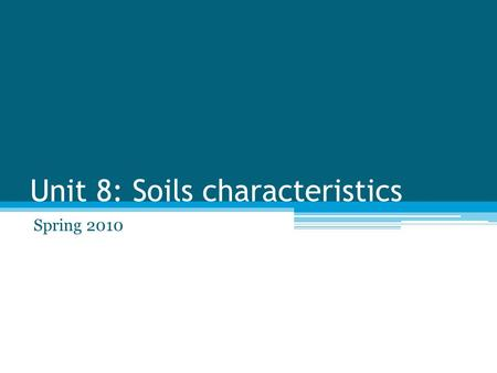 Unit 8: Soils characteristics Spring 2010. Objectives Understand what soil is and how it is created Describe soil layers and how they differ Discuss how.