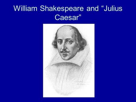 William Shakespeare and Julius Caesar. Shakespeare Early Life Born in Stratford- upon-Avon 1564. Exact date a bit of a mystery, but accepted as April.