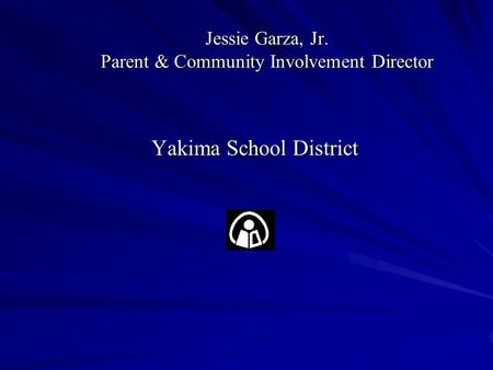 Jessie Garza, Jr. Parent & Community Involvement Director Yakima School District.