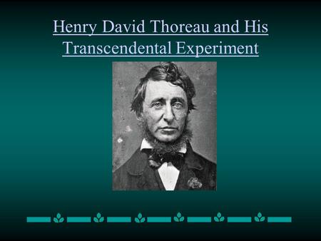 Henry David Thoreau and His Transcendental Experiment.