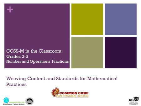 + CCSS-M in the Classroom: Grades 3-5 Number and Operations Fractions Weaving Content and Standards for Mathematical Practices.