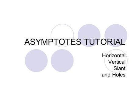 ASYMPTOTES TUTORIAL Horizontal Vertical Slant and Holes.