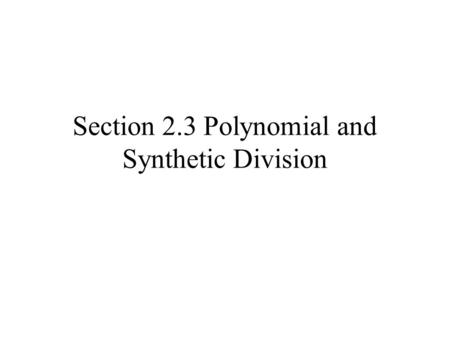 Section 2.3 Polynomial and Synthetic Division. What you should learn How to use long division to divide polynomials by other polynomials How to use synthetic.