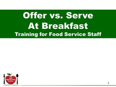 Offer vs. Serve At Breakfast Training for Food Service Staff 1.