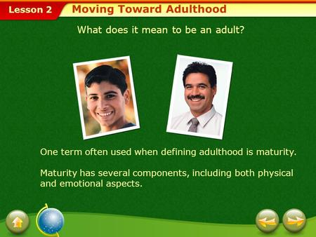 Lesson 2 Moving Toward Adulthood What does it mean to be an adult? One term often used when defining adulthood is maturity. Maturity has several components,