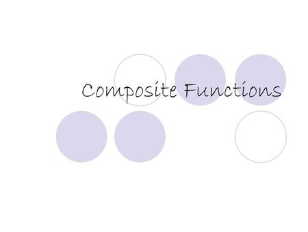 Composite Functions. What Are They? Composite functions are functions that are formed from two functions f(x) and g(x) in which the output or result of.