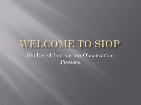 Sheltered Instruction Observation Protocol. When I say go: Stand up Put your hand up in the air Find a close partner who has a different teaching assignment.
