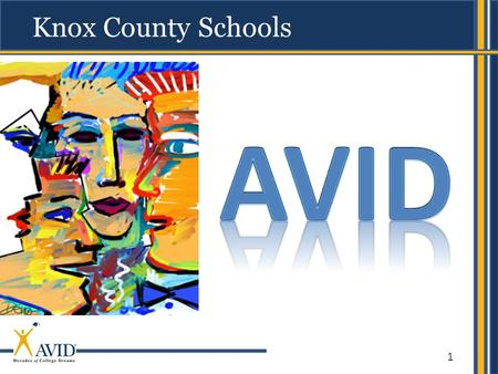 1 Knox County Schools. 2 AVIDs mission AVID's mission is to close the achievement gap by preparing all students for college readiness and success in a.