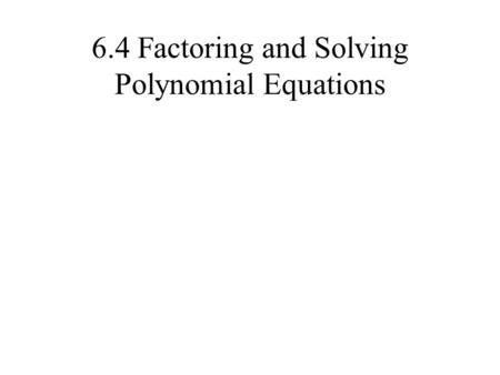 6.4 Factoring and Solving Polynomial Equations. Factor Polynomial Expressions In the previous lesson, you factored various polynomial expressions. Such.