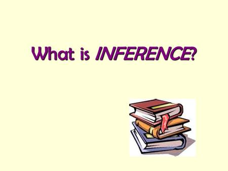 What is INFERENCE?. Reading between the lines… To reach a conclusion based on facts + experience To infer… Detail in textWhat I knowMy inference In The.