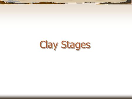 Clay Stages.