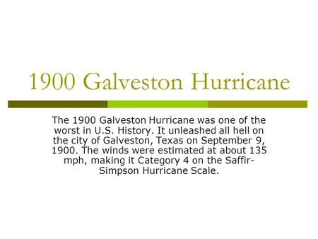 1900 Galveston Hurricane The 1900 Galveston Hurricane was one of the worst in U.S. History. It unleashed all hell on the city of Galveston, Texas on September.