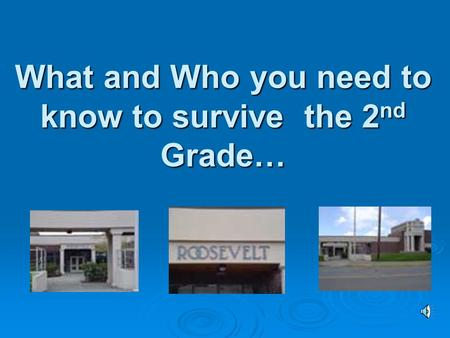 What and Who you need to know to survive the 2 nd Grade…