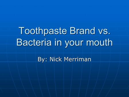 Toothpaste Brand vs. Bacteria in your mouth