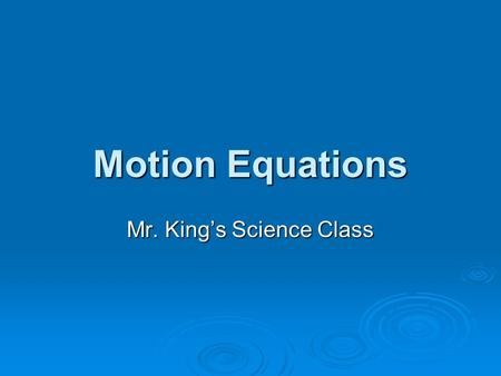 Motion Equations Mr. Kings Science Class. WORK WORK = FORCE X DISTANCE.