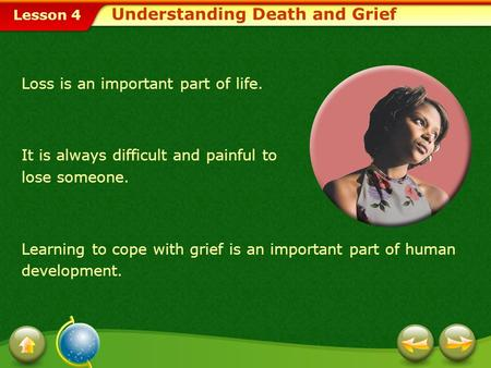 Lesson 4 Loss is an important part of life. It is always difficult and painful to lose someone. Learning to cope with grief is an important part of human.