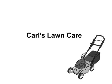 Carls Lawn Care. 1 What advice would Carl probably give to someone trying to start a business? Ο A. Flexible payment plans and schedules should be offered.