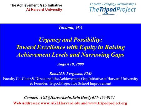 Tacoma, WA Urgency and Possibility: Toward Excellence with Equity in Raising Achievement Levels and Narrowing Gaps August 18, 2008 Ronald F. Ferguson,