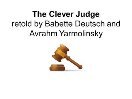 The Clever Judge retold by Babette Deutsch and Avrahm Yarmolinsky.