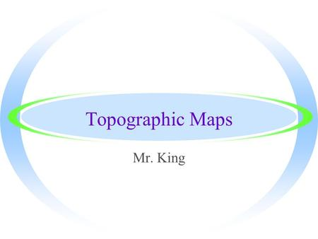 Topographic Maps Mr. King. Hints to work with topographic maps. ·Small lines perpendicular to contour lines are called hachure lines. ·Hachure lines point.