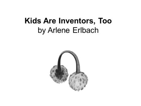 Kids Are Inventors, Too by Arlene Erlbach