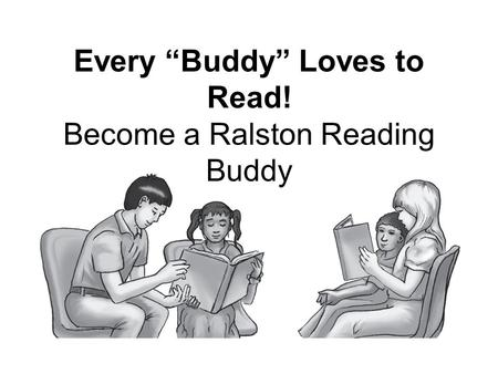 Every Buddy Loves to Read! Become a Ralston Reading Buddy.