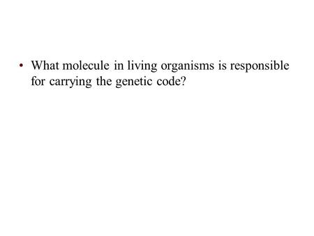 What molecule in living organisms is responsible for carrying the genetic code?