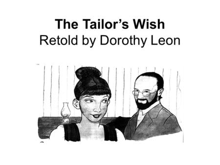 The Tailors Wish Retold by Dorothy Leon. 1 What is the main idea of the story? Ο A. Greed leads to great riches. Ο B. Tsars dress better than tailors.