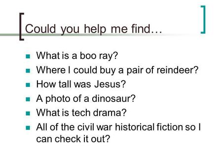 Could you help me find… What is a boo ray? Where I could buy a pair of reindeer? How tall was Jesus? A photo of a dinosaur? What is tech drama? All of.