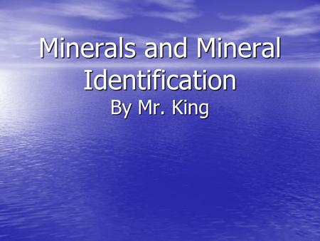 Minerals and Mineral Identification By Mr. King. What is a mineral? Inorganic Inorganic Naturally occurring Naturally occurring Crystalline structure.