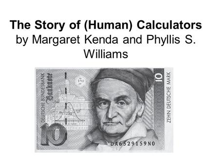 The Story of (Human) Calculators by Margaret Kenda and Phyllis S