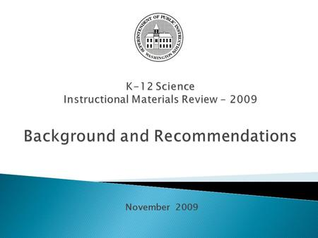 November 2009. 2008 2nd Substitute House Bill (2SHB) 2598 Revised K-12 science standards presented to Legislature by December 1, 2008 Final revised standards.