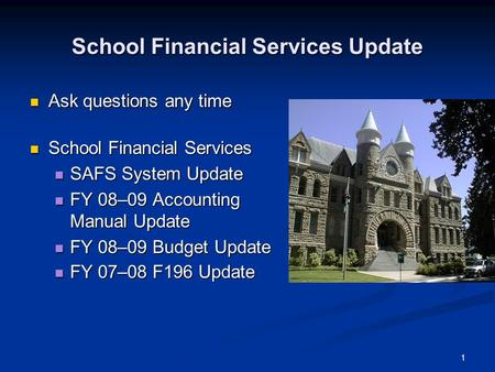 1 School Financial Services Update Ask questions any time Ask questions any time School Financial Services School Financial Services SAFS System Update.