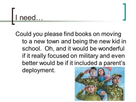 I need… Could you please find books on moving to a new town and being the new kid in school. Oh, and it would be wonderful if it really focused on military.