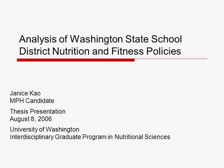 Analysis of Washington State School District Nutrition and Fitness Policies Janice Kao MPH Candidate Thesis Presentation August 8, 2006 University of Washington.