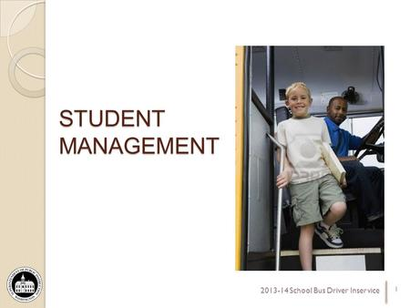 STUDENT MANAGEMENT 1 2013-14 School Bus Driver Inservice.