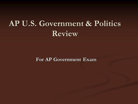 AP U.S. Government & Politics Review For AP Government Exam.