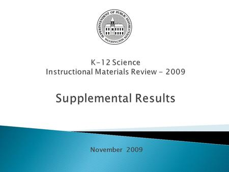 November 2009. No requirement to make recommendations Higher level review of alignment with Cross- cutting and Big Ideas from Revised Science Standards.
